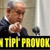 Netanyahu'dan 'Şaron tipi' provokasyon